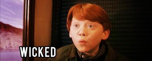 "Ron Weasley saying ""wicked"""